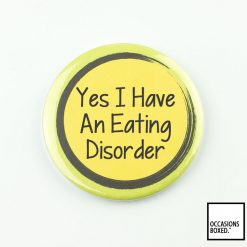 Yes I Have An Eating Disorder Pin Badge