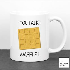 You Talk Waffle Funny Gift Mug