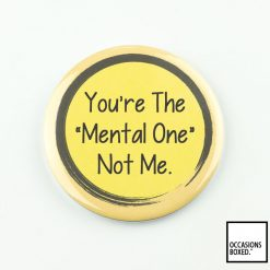 You're The Mental One Not Me Pin Badge