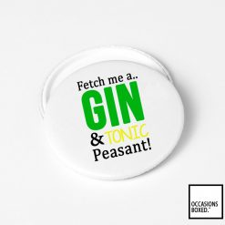 Fetch Me A Gin And Tonic Peasant Pin Badge