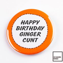 Happy Birthday Ginger Cunt Pin Badge