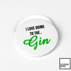 I Love Going To The Gin Pin Badge