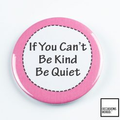 If You Can't Be Kind Be Quiet Pin Badge