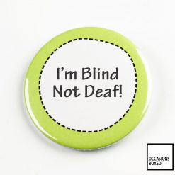 I'm Blind Not Deaf Pin Badge