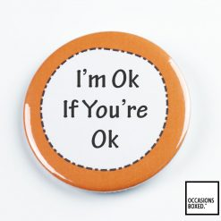 I'm Ok If You're Ok Pin Badge