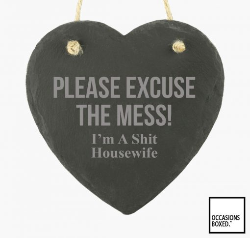Please Excuse The Mess I'm A Shit House Wife hanging Heart Slate