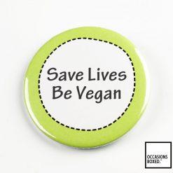 Save Lives Be Vegan Pin Badge