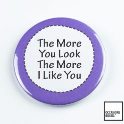 The More You Look The More I Like You Pin Badge