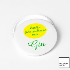 When Life Gives You Lemons Make Gin Pin Badge