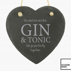 You And Me Are Like Gin & Tonic 15cm Hanging Heart Slate