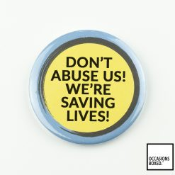 Don't Abuse Us! We're Saving Lives! Covid-19 Badge