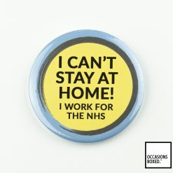 I Can't Stay At Home! I Work For The NHS Covid-19 Badge