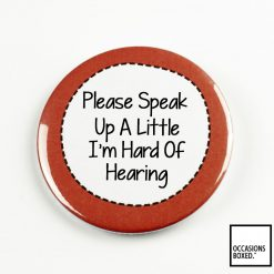 Please Speak Up A Little I'm Hard Of Hearing Pin Badge