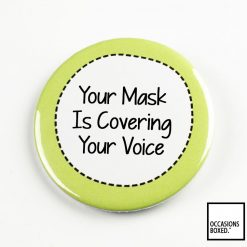 Your Mask Is Covering Your Voice Pin Badge