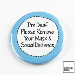 NBQ003 - I'm Deaf Please Remove Your Mask And Social Distance Pin Badge