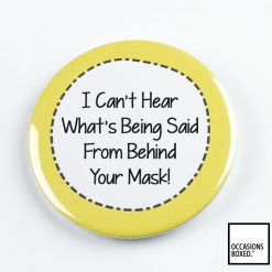 I Can't Hear What's Being Said From Behind Your Mask Badge