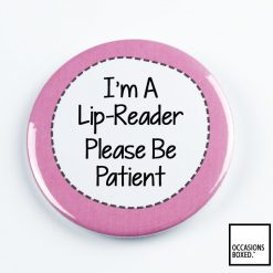 I'm A Lip Reader Please Be Patient Pin Badge