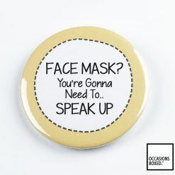 Face Mask! You're Gonna Need To Speak Up Pin Badge