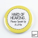 Hard Of Hearing Please Speak Up A Little Pin Badge
