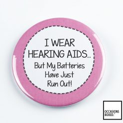 I Wear Hearing Aids But My Batteries Have Just Run Out! Pin Badge