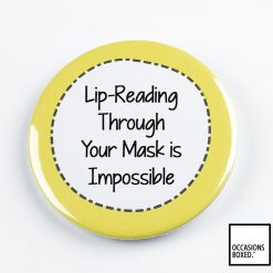 Lip Reading Through Your Mask Is Impossible Pin Badge