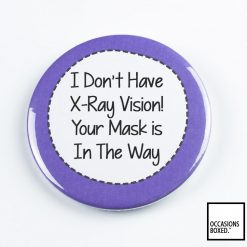 I Don't Have X-Ray Vision Your Mask Is In The Way Pin Badge