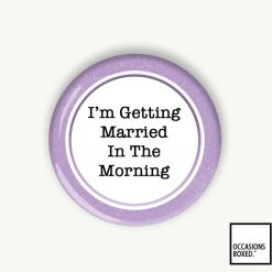 I'm Getting Married In The Morning Pin Badge