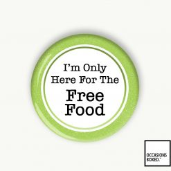 I'm Only Here For The Free Food Badge