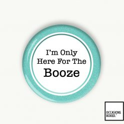 I'm Only Here For The Booze Pin Badge