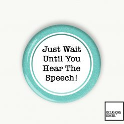 Just Wait Until You Hear The Speech! Pin Badge
