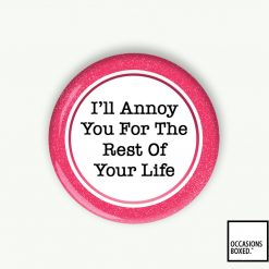 I'll Annoy You For The Rest of Your Life Pin Badge