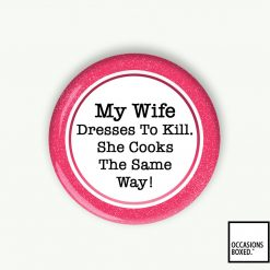 My Wife Dresses To Kill She Cooks The Same Way Pin Badge