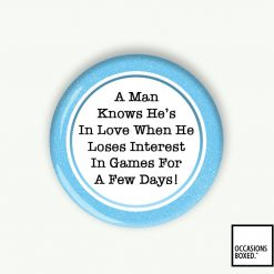 A Man Knows He's In Love When He Loses Interest In Games For A Few DaysPin Badge