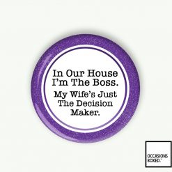 In Our House I'm The Boss My Wife's Just The Decision Maker Wedding Pin Badge
