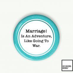 Marriage Is Like An Adventure Like Going To War Wedding Pin Badge