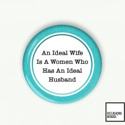 An Ideal Wife Is A Women Who Has An Ideal Husband Wedding Pin Badge