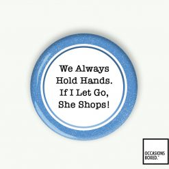 We Always Hold Hands. If I Let Go, She Shops Wedding Pin Badge