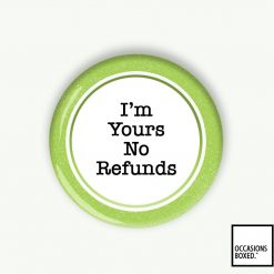 I'm Yours No Refunds Wedding Pin Badge