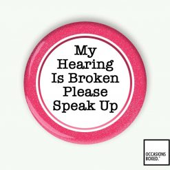 My Hearing Is Broken Please Speak Up Pin Badge