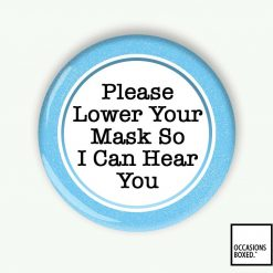 Please Lower Your Mask So I Can Hear You Pin Badge