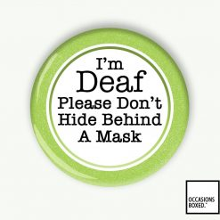 I'm Deaf Please Don't Hide Behind A Mask Pin Badge