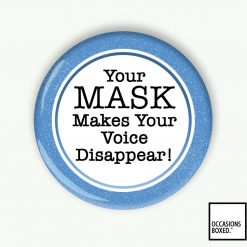 Your Mask Makes Your Voice Disappear Pin Badge