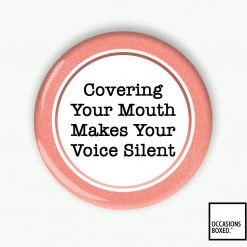 Covering Your Mouth Makes Your Voice Silent Pin Badge