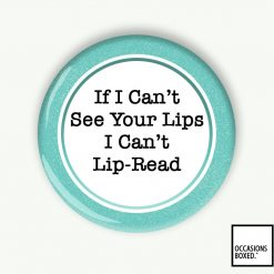 If I Can't See Your Lips I Can't Lip-Read Pin Badge