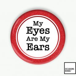 My Eyes Are My Ears Pin Badge