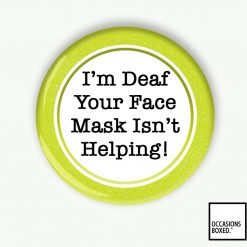 I'm Deaf Your Face Mask Isn't Helping Pin Badge