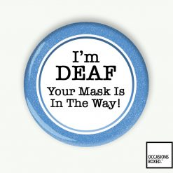 I'm Deaf Your Mask Is In The Way Pin Badge