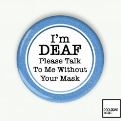 I'm Deaf Please Talk To Me Without Your Mask Pin Badge