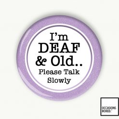 I'm Deaf And Old Please Talk Slowly Pin Badge