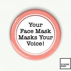 Your Face Mask Masks Your Voice Pin Badge